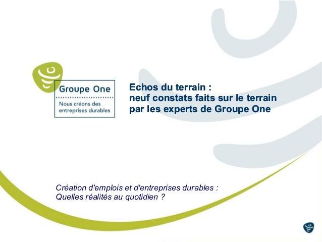 Echos du terrain : neuf constats faits sur le terrain par les experts de Groupe One Création d'emplois et d'entreprises du...