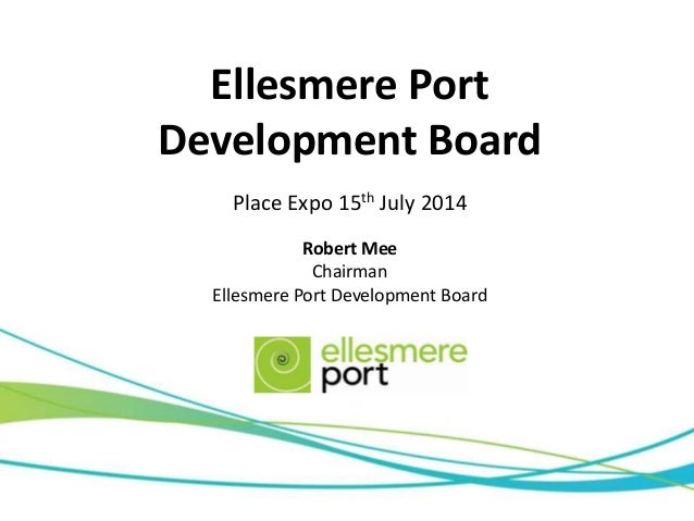 Ellesmere Port Development Board Place Expo 15th July 2014 Robert Mee Chairman Ellesmere Port Development Board