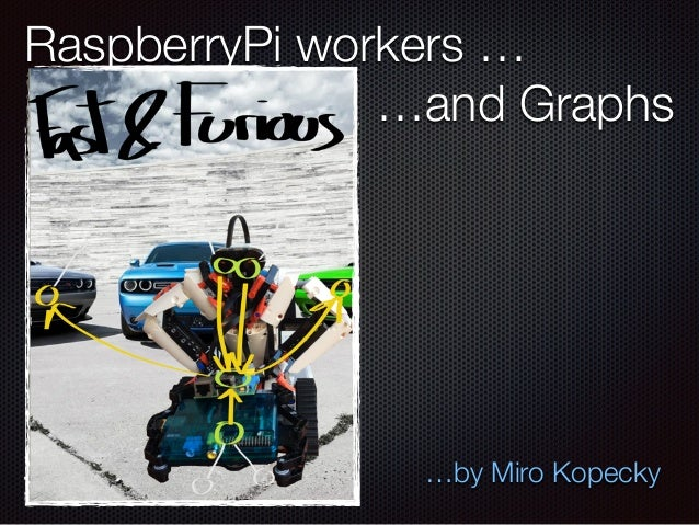 RaspberryPi workers … …and Graphs …by Miro Kopecky