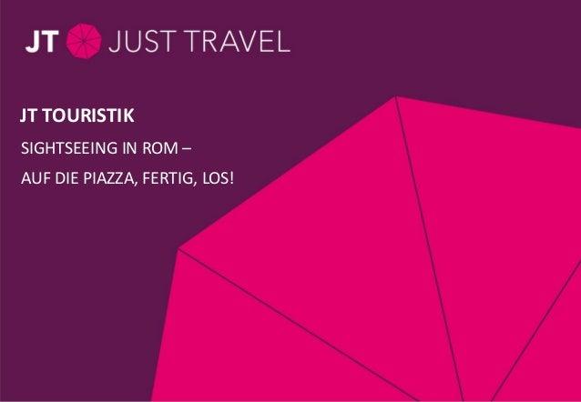 Seite 1 / Thema / 28.11.11 SIGHTSEEING IN ROM – AUF DIE PIAZZA, FERTIG, LOS! JT TOURISTIK