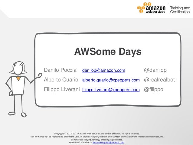 © 2013, 2014 Amazon Web Services, Inc. and its affiliates. All rights reserved. AWS Cloud School Copyright © 2013, 2014 Am...