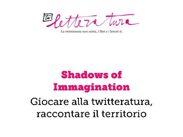 Shadows of Immagination. Giocare alla twitteratura, raccontare il territorio