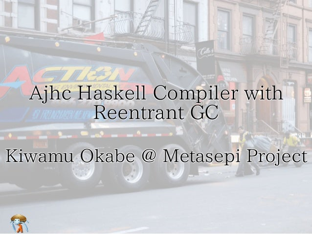 Ajhc Haskell Compiler with  Reentrant GC Ajhc Haskell Compiler with  Reentrant GC Ajhc Haskell Compiler with  Reentrant GC...