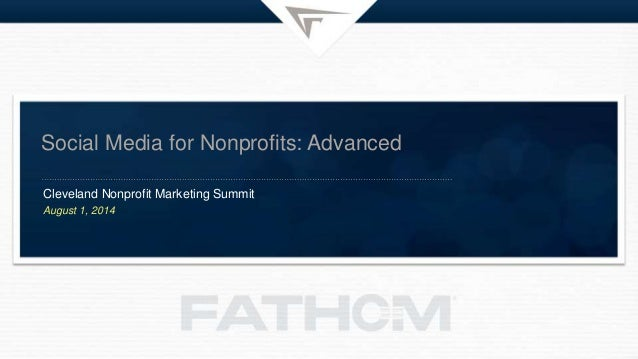Social Media for Nonprofits: Advanced Cleveland Nonprofit Marketing Summit August 1, 2014