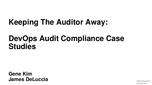 @RealGeneKim @jdeluccia Session ID: Gene Kim James DeLuccia Keeping The Auditor Away: DevOps Audit Compliance Case Studies