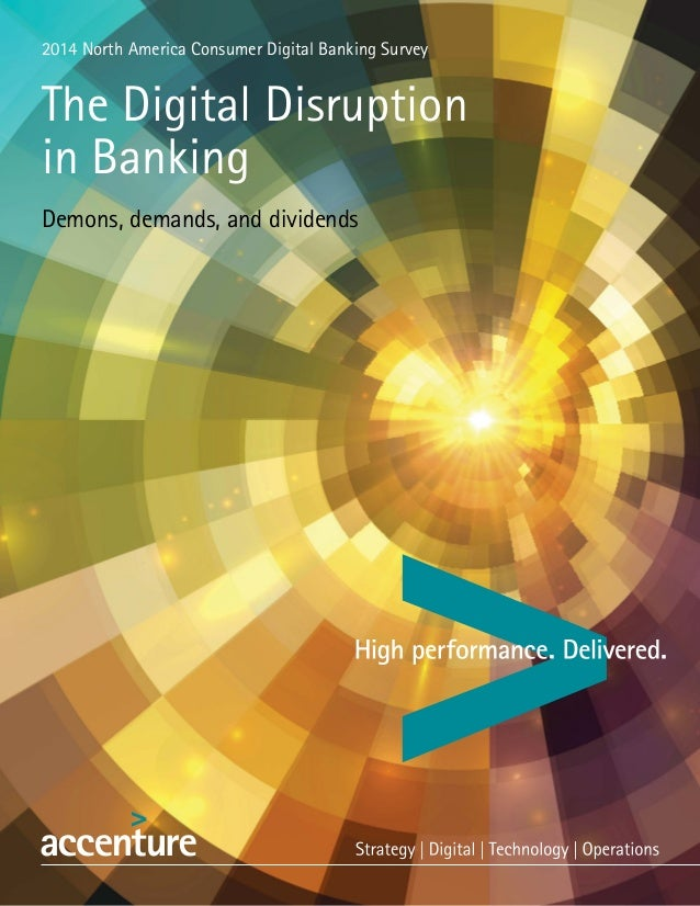 2014 North America Consumer Digital Banking Survey The Digital Disruption in Banking Demons, demands, and dividends