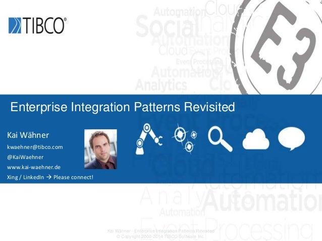 Kai Wähner - Enterprise Integration Patterns Revisited © Copyright 2000-2014 TIBCO Software Inc. Enterprise Integration Pa...