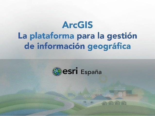 Día Esri en Mallorca: ArcGIS- La Plataforma ArcGIS para la gestión de Información Geográfica