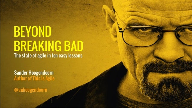 Beyond breaking bad. The state of agile in ten easy lessons