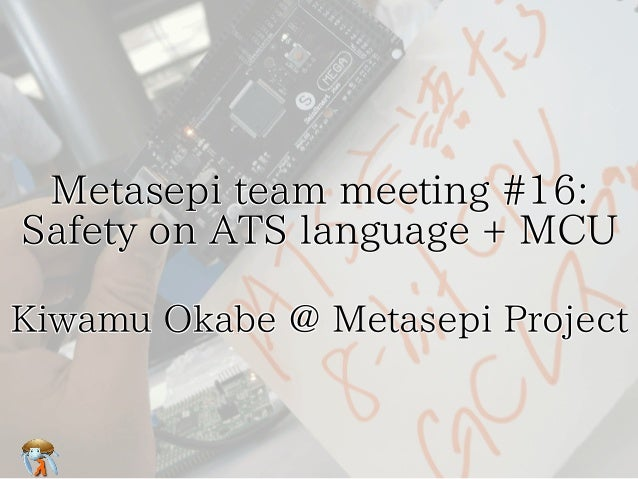 Metasepi team meeting #16:  Safety on ATS language + MCU Metasepi team meeting #16:  Safety on ATS language + MCU Metasepi...