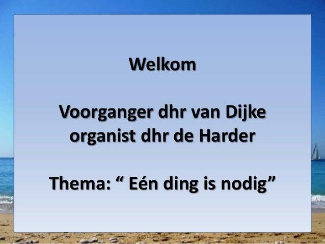 """Welkom Voorganger dhr van Dijke organist dhr de Harder Thema: """" Eén ding is nodig"""""""