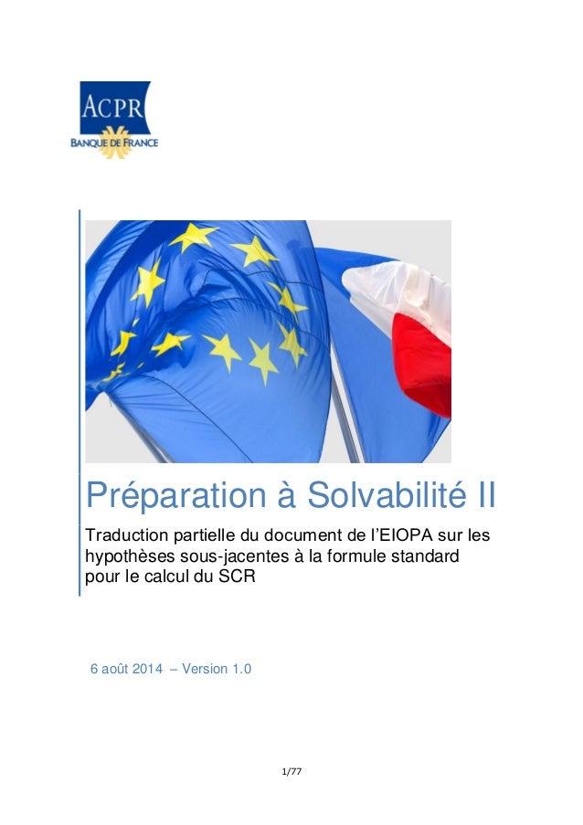 1/77 Préparation à Solvabilité II Traduction partielle du document de l'EIOPA sur les hypothèses sous-jacentes à la formul...