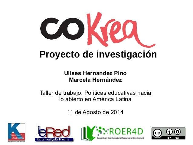 Proyecto de investigación Ulises Hernandez Pino Marcela Hernández Taller de trabajo: Políticas educativas hacia lo abierto...