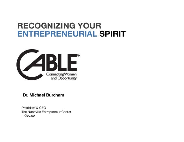 RECOGNIZING YOUR Dr. Michael Burcham   President & CEO The Nashville Entrepreneur Center m@ec.co ENTREPRENEURIAL SPIRIT