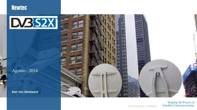 Shaping the Future of Satellite CommunicationsNewtec proprietary – Unrestricted Bart Van Utterbeeck Agosto - 2014 DVB-S2X
