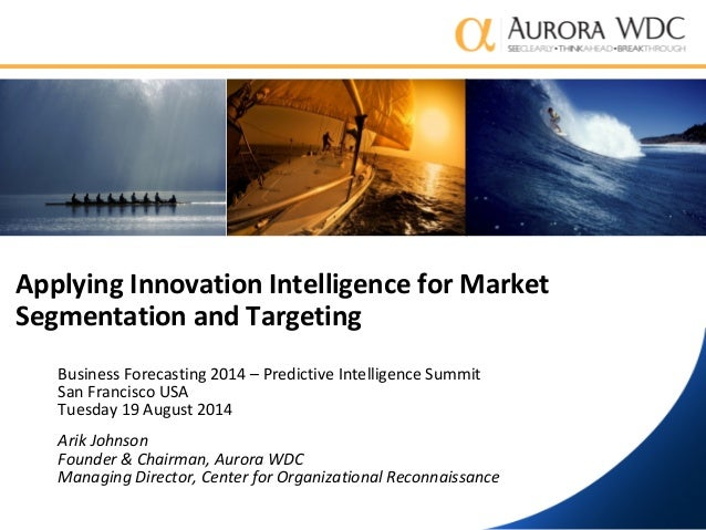Applying Innovation Intelligence for Market Segmentation and Targeting Business Forecasting 2014 – Predictive Intelligence...