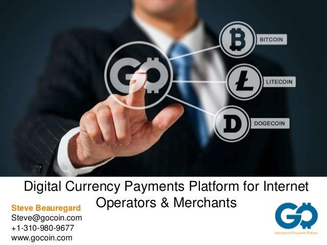 Digital Currency Payments Platform for Internet  Operators & Merchants Steve Beauregard  Steve@gocoin.com  +1-310-980-9677...