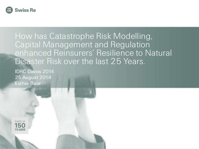 How has Catastrophe Risk Modelling,  Capital Management and Regulation  enhanced Reinsurers' Resilience to Natural  Disast...