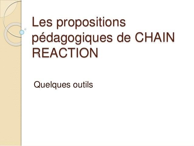Les propositions pédagogiques de CHAIN REACTION Quelques outils