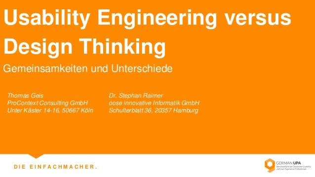 D I E E I N F A C H M A C H E R .  Usability Engineering versus Design Thinking  Gemeinsamkeiten und Unterschiede  Thomas ...