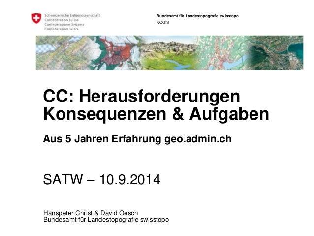 Bundesamt für Landestopografie swisstopo  KOGIS  CC: Herausforderungen  Konsequenzen & Aufgaben  Aus 5 Jahren Erfahrung ge...