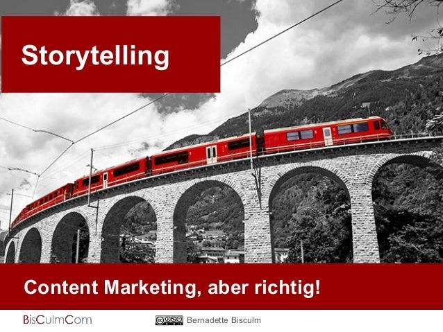Storytelling  Content Marketing, aber richtig!  Bernadette Bisculm