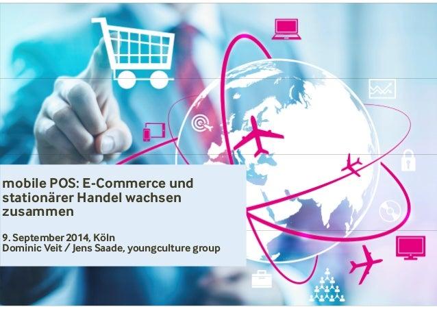 mobile POS: E-Commerce und  stationärer Handel wachsen  zusammen  9. September2014, Köln  Dominic Veit / Jens Saade, young...