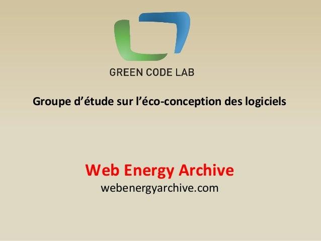 Groupe d'étude sur l'éco-conception des logiciels  Web Energy Archive  webenergyarchive.com