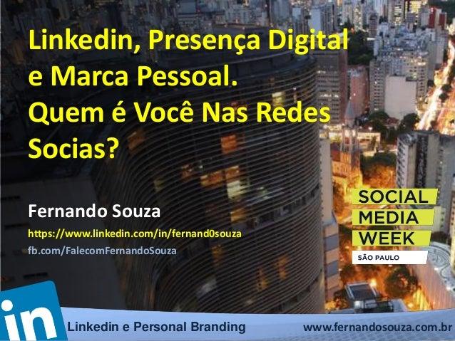 Linkedin, Presença Digital  e Marca Pessoal.  Quem é Você Nas Redes  Socias?  Fernando Souza  https://www.linkedin.com/in/...