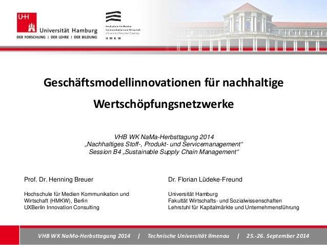 Geschäftsmodellinnovationen für nachhaltige Wertschöpfungsnetzwerke VHB WK NaMa-Herbsttagung 2014 | Technische Universität...
