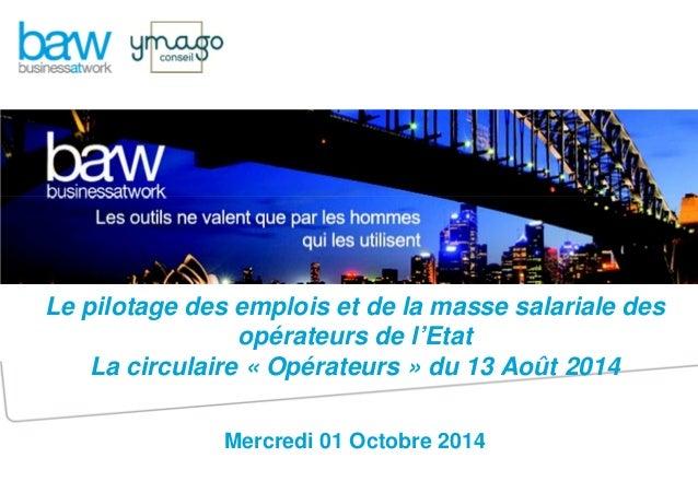 Le pilotage des emplois et de la masse salariale des  opérateurs de l'Etat  La circulaire « Opérateurs » du 13 Août 2014  ...