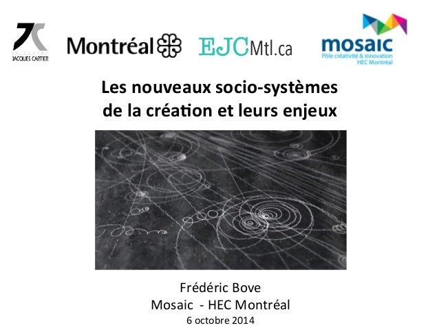 Les  nouveaux  socio-‐systèmes  de  la  créa6on  et  leurs  enjeux  Frédéric  Bove  Mosaic  -‐  HEC  Montréal  6  octobr...