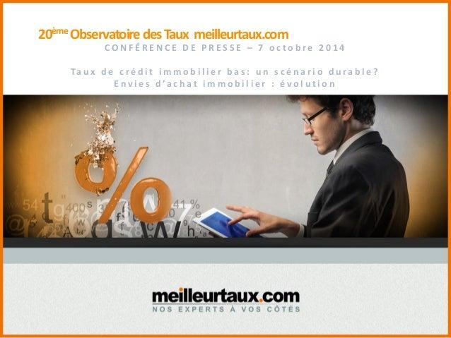 20ème Observatoire des Taux meilleurtaux.com  CONFÉRENCE DE PRESSE – 7 octobre 2014  Taux de crédit immobilier bas: un scé...
