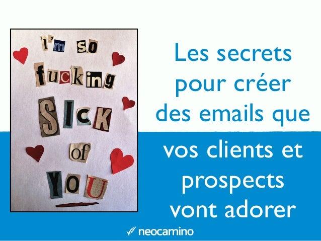 Les secrets pour créer des emails que vos clients et prospects vont adorer