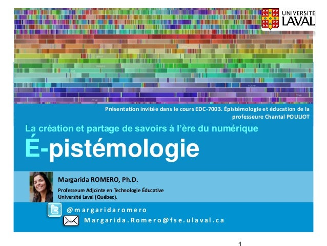 Margarida.Romero@fse.ulaval.ca  TIC en Éducation  1er mai, Montréal  É-pistémologie  La création et partage de savoirs à l...