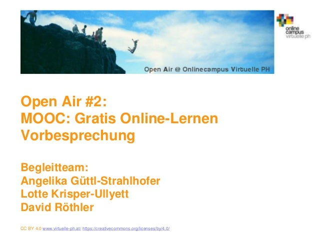 Open Air #2: MOOC: Gratis Online-Lernen Vorbesprechung Begleitteam: Angelika Güttl-Strahlhofer Lotte Krisper-Ullyett David...