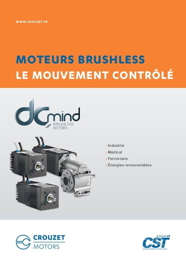 WWW.CROUZET.fr Moteurs Brushless Le mouvement contrôlé ›› Industrie ›› Médical ›› Ferroviaire ›› Énergies renouvelables