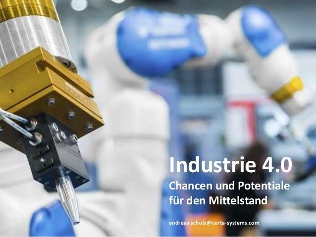 Industrie 4.0  Chancen und Potentiale  für den Mittelstand  andreas.schulz@certa-systems.com