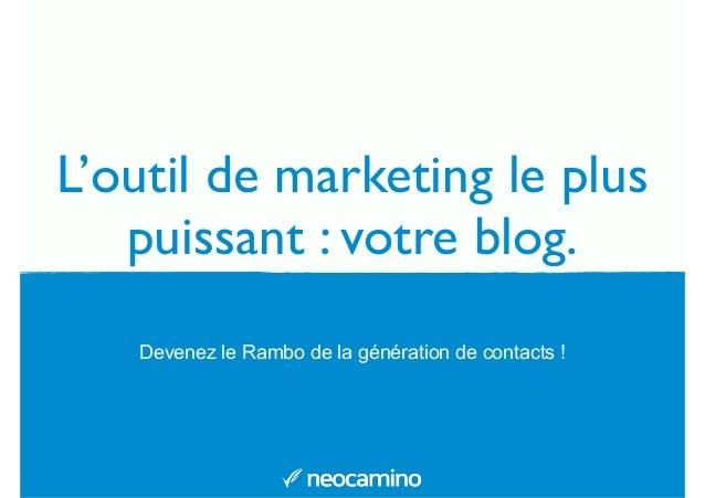 L'outil de marketing le plus  puissant : votre blog.  Devenez le Rambo de la génération de contacts !