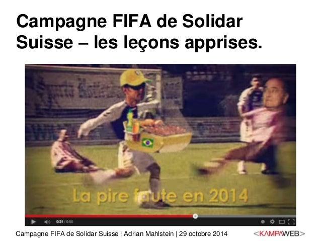 Campagne FIFA de Solidar  Suisse – les leçons apprises.  Campagne FIFA de Solidar Suisse   Adrian Mahlstein   29 octobre 2...