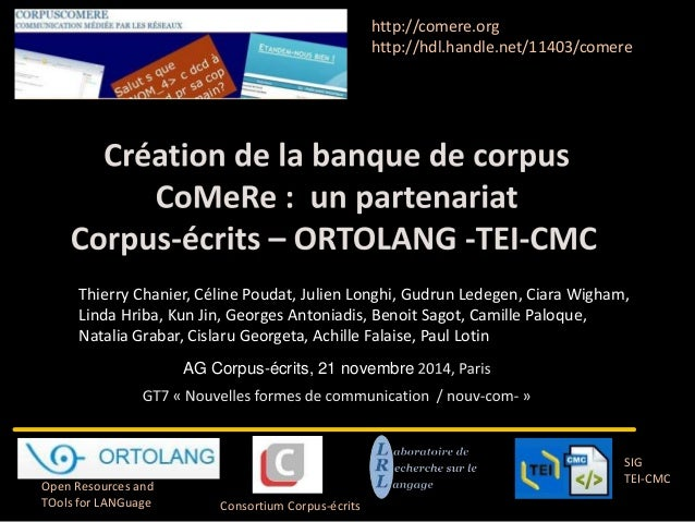 AG Corpus-écrits, 21 novembre  Consortium Corpus-écrits  SIG  TEI-CMC  Open Resources and  TOols for LANGuage  http://come...