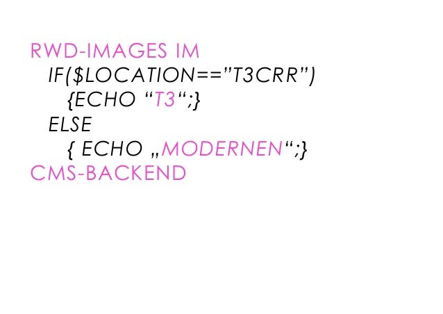 """RWD-IMAGES IM  IF($LOCATION==""""T3CRR"""")  {ECHO """"T3"""";}  ELSE  { ECHO """"MODERNEN"""";}  CMS-BACKEND"""