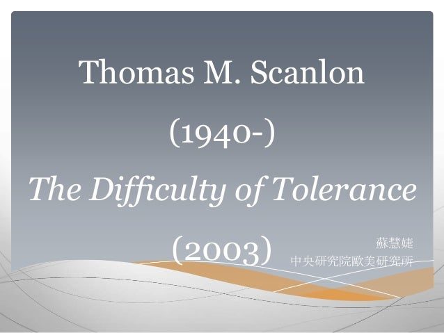 Thomas M. Scanlon  (1940-)  The Difficulty of Tolerance  (2003) 蘇慧婕  中央研究院歐美研究所