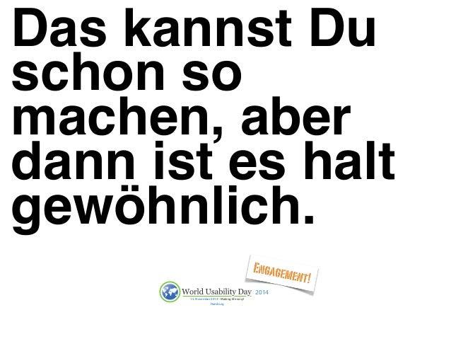 Das kannst Du  schon so  machen, aber  dann ist es halt  gewöhnlich.  2014  13. November 2014 - Making life easy!  Hamburg