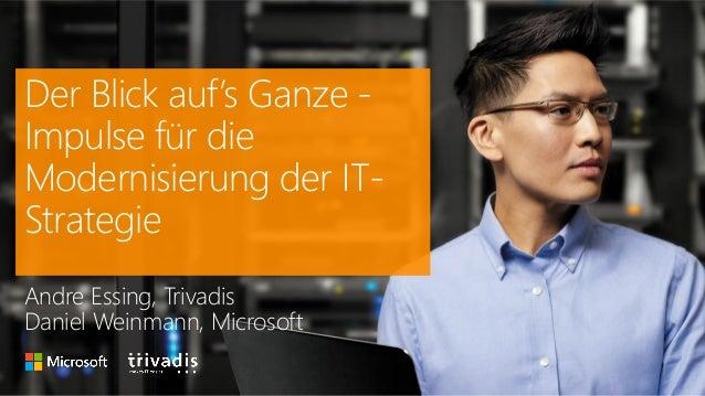 Der Blick auf's Ganze - Impulse für die Modernisierung der IT- Strategie Andre Essing, Trivadis Daniel Weinmann, Microsoft