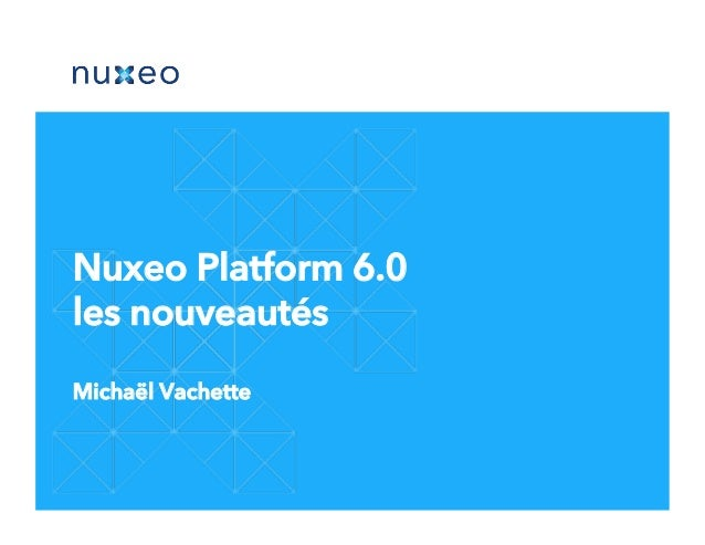 Nuxeo Platform 6.0  les nouveautés  Michaël Vachette