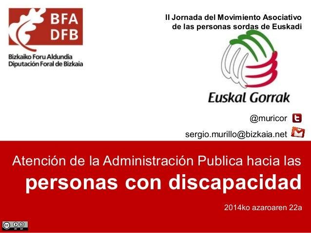 II Jornada del Movimiento Asociativo  de las personas sordas de Euskadi  @muricor  sergio.murillo@bizkaia.net  Atención de...