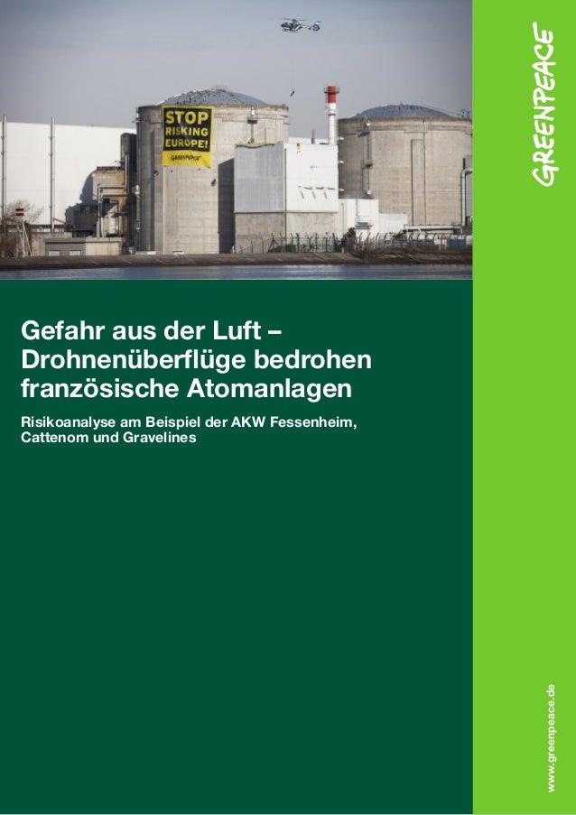 www.greenpeace.de  Gefahr aus der Luft –  Drohnenüberflüge bedrohen  französische Atomanlagen  Risikoanalyse am Beispiel d...
