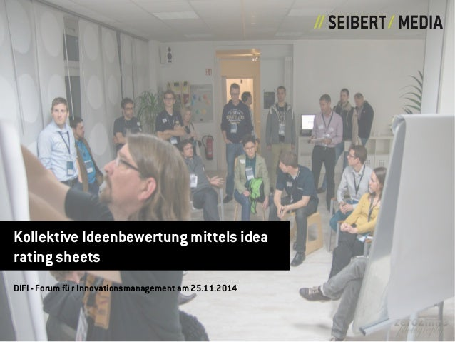 Kollektive Ideenbewertung mittels idea  rating sheets  DIFI - Forum fu r Innovationsmanagement am 25.11.2014