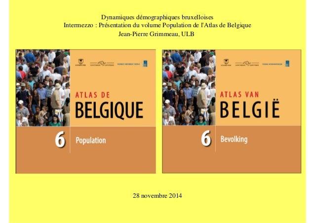 Dynamiques démographiques bruxelloises  Intermezzo : Présentation du volume Population de l'Atlas de Belgique  Jean-Pierre...